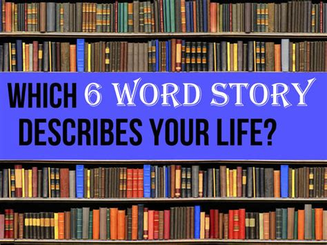 Which Six Word Story Describes Your Life?   Playbuzz